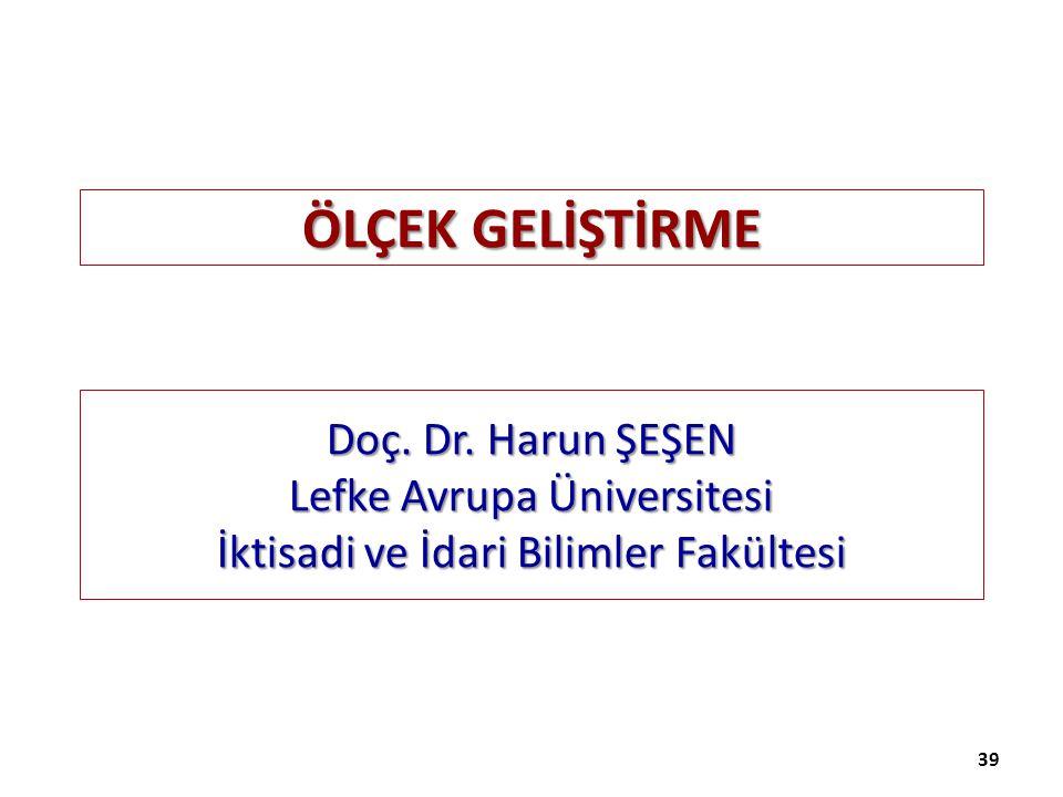 ÖLÇEK GELİŞTİRME 39 Doç. Dr. Harun ŞEŞEN Lefke Avrupa Üniversitesi İktisadi ve İdari Bilimler Fakültesi