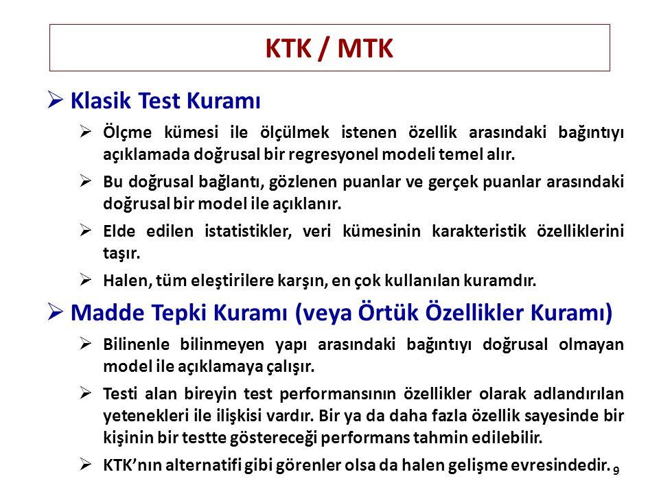 KTK / MTK  Klasik Test Kuramı  Ölçme kümesi ile ölçülmek istenen özellik arasındaki bağıntıyı açıklamada doğrusal bir regresyonel modeli temel alır.