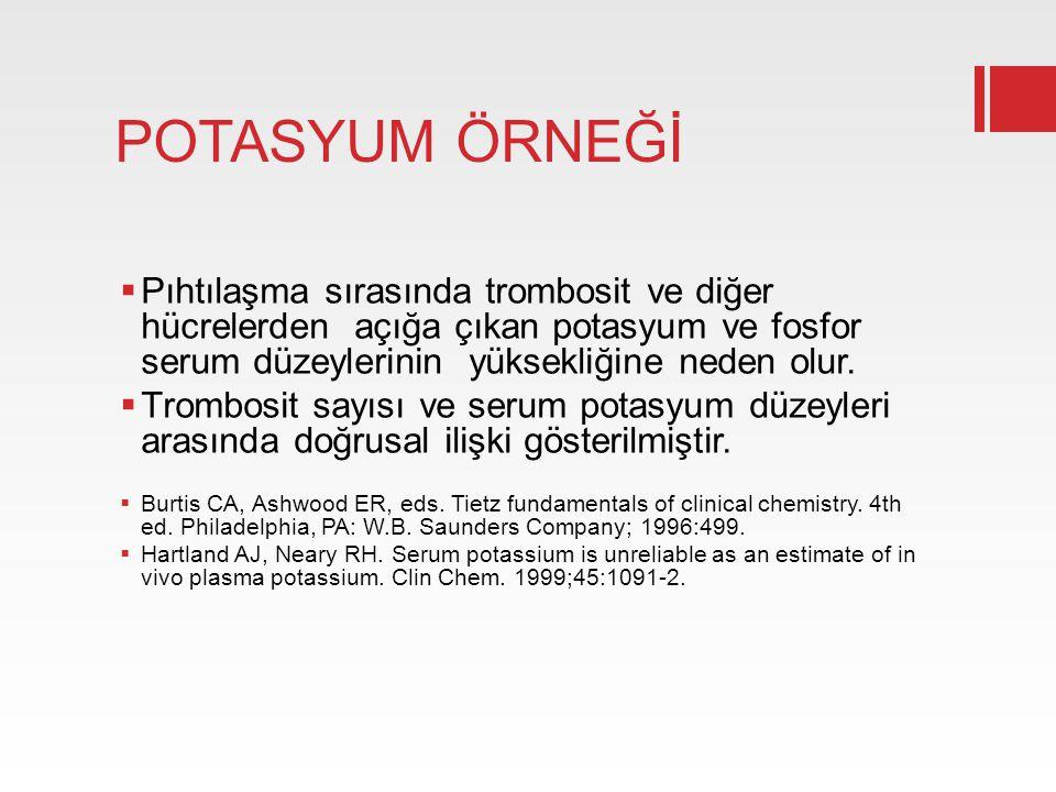 POTASYUM ÖRNEĞİ  Pıhtılaşma sırasında trombosit ve diğer hücrelerden açığa çıkan potasyum ve fosfor serum düzeylerinin yüksekliğine neden olur.  Tro
