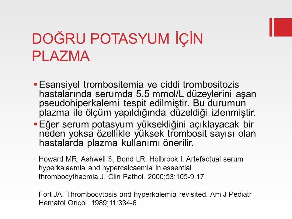 DOĞRU POTASYUM İÇİN PLAZMA  Esansiyel trombositemia ve ciddi trombositozis hastalarında serumda 5.5 mmol/L düzeylerini aşan pseudohiperkalemi tespit