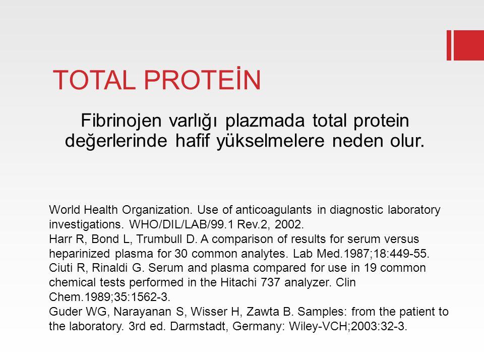 TOTAL PROTEİN Fibrinojen varlığı plazmada total protein değerlerinde hafif yükselmelere neden olur. World Health Organization. Use of anticoagulants i