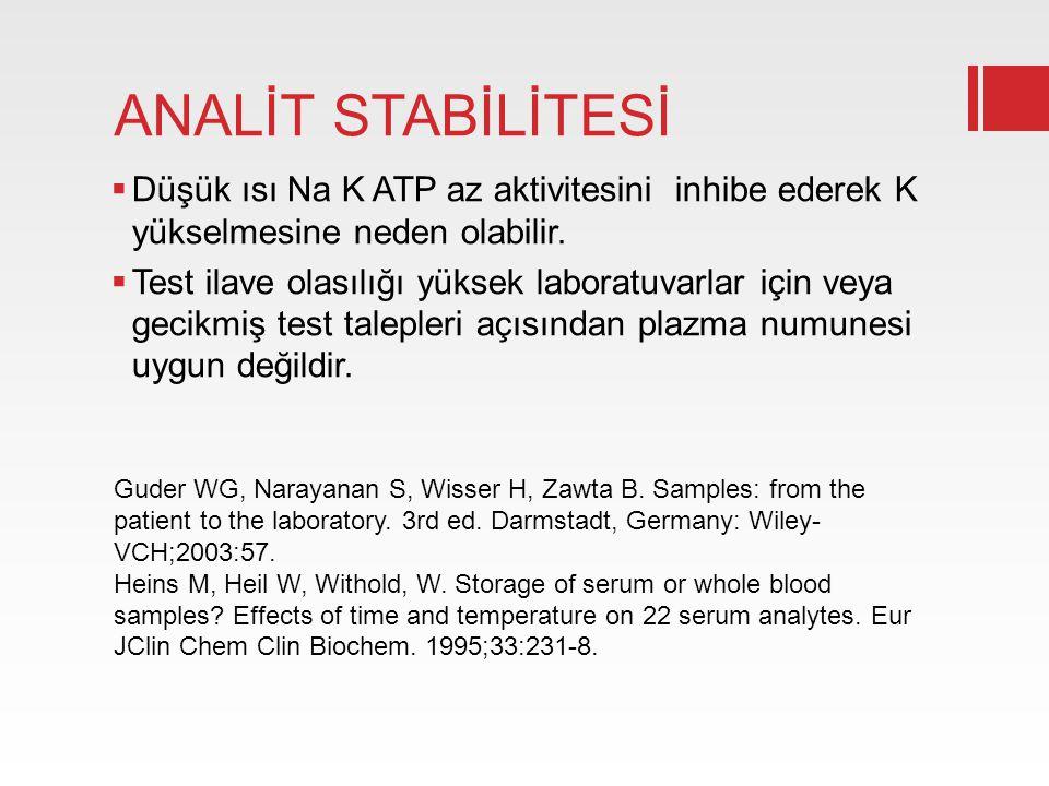 ANALİT STABİLİTESİ  Düşük ısı Na K ATP az aktivitesini inhibe ederek K yükselmesine neden olabilir.  Test ilave olasılığı yüksek laboratuvarlar için