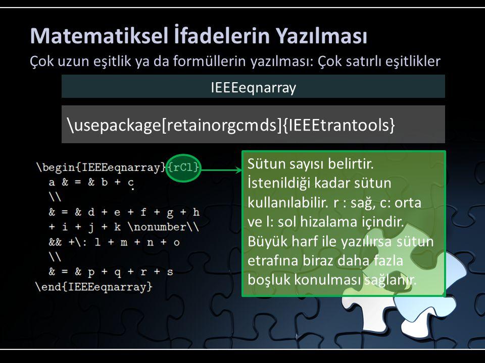 Matematiksel İfadelerin Yazılması Çok uzun eşitlik ya da formüllerin yazılması: Çok satırlı eşitlikler IEEEeqnarray