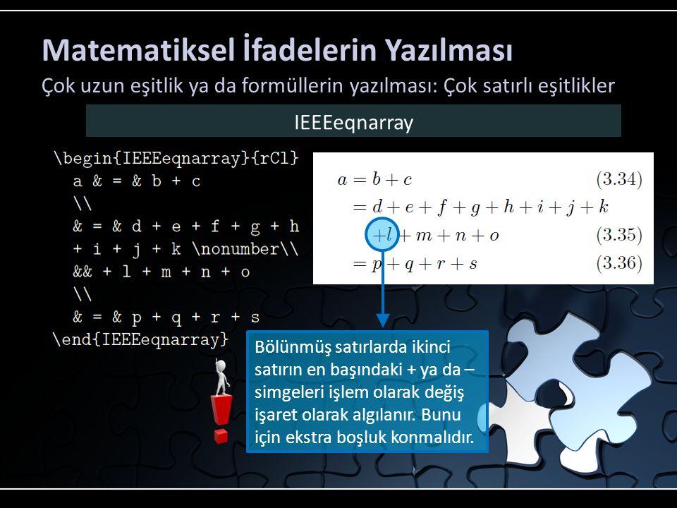 Matematiksel İfadelerin Yazılması Çok uzun eşitlik ya da formüllerin yazılması: Çok satırlı eşitlikler IEEEeqnarray Bölünmüş satırlarda ikinci satırın