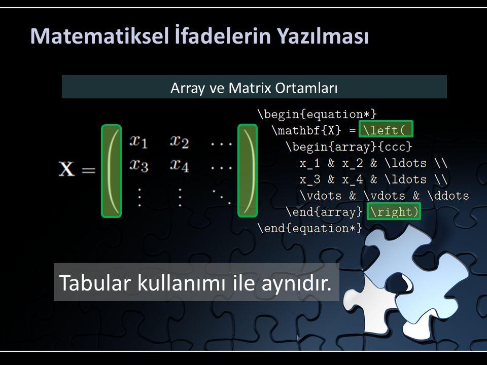 Matematiksel İfadelerin Yazılması Array ve Matrix Ortamları Tabular kullanımı ile aynıdır.