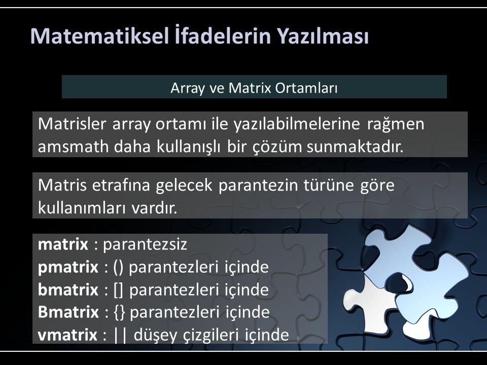 Matematiksel İfadelerin Yazılması Array ve Matrix Ortamları Matrisler array ortamı ile yazılabilmelerine rağmen amsmath daha kullanışlı bir çözüm sunm