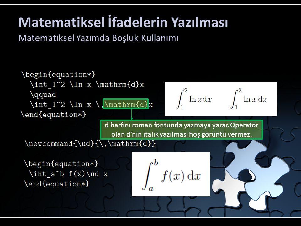 Matematiksel İfadelerin Yazılması Matematiksel Yazımda Boşluk Kullanımı d harfini roman fontunda yazmaya yarar. Operatör olan d'nin italik yazılması h