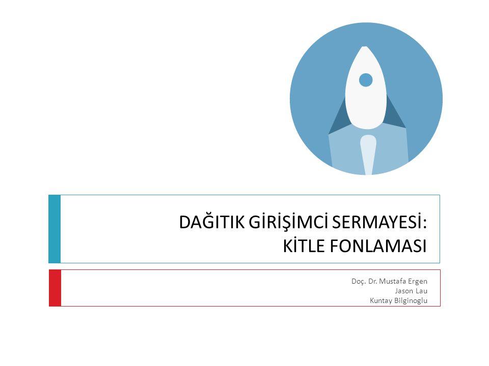 DAĞITIK GİRİŞİMCİ SERMAYESİ: KİTLE FONLAMASI Doç. Dr. Mustafa Ergen Jason Lau Kuntay Bilginoglu
