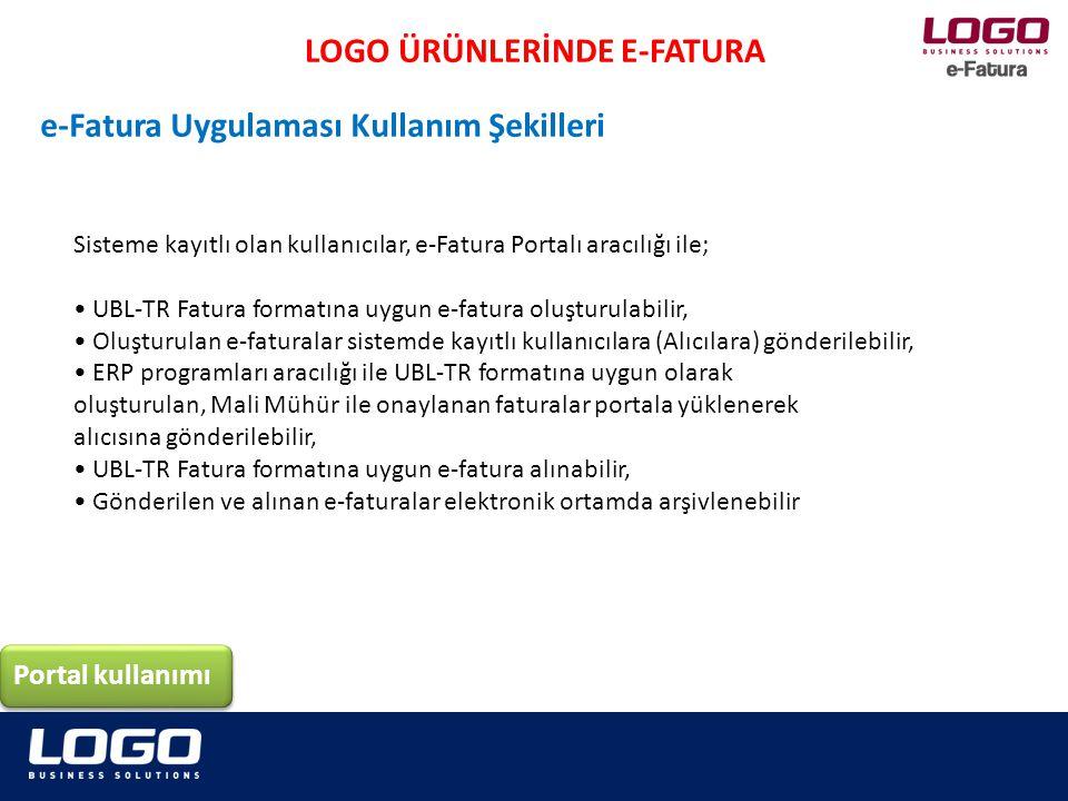 LOGO ÜRÜNLERİNDE E-FATURA e-Fatura Uygulaması Kullanım Şekilleri Sisteme kayıtlı olan kullanıcılar, e-Fatura Portalı aracılığı ile; UBL-TR Fatura form
