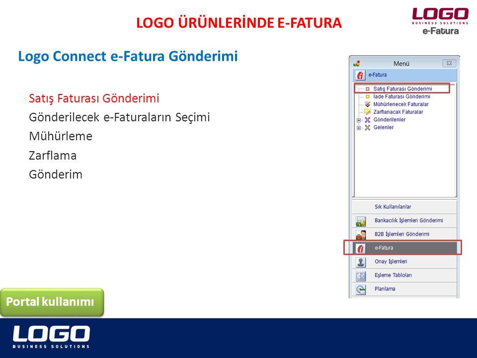 Satış Faturası Gönderimi Gönderilecek e-Faturaların Seçimi Mühürleme Zarflama Gönderim LOGO ÜRÜNLERİNDE E-FATURA Portal kullanımı Logo Connect e-Fatura Gönderimi