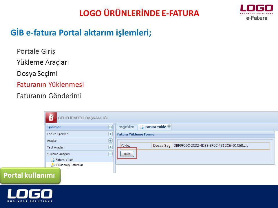 Portale Giriş Yükleme Araçları Dosya Seçimi Faturanın Yüklenmesi Faturanın Gönderimi LOGO ÜRÜNLERİNDE E-FATURA Portal kullanımı GİB e-fatura Portal aktarım işlemleri;