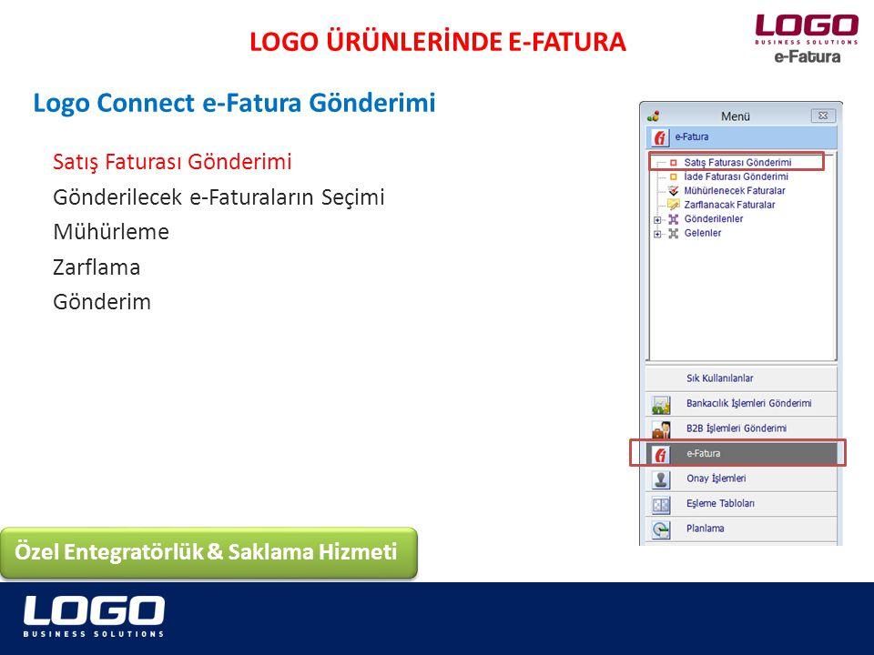 Satış Faturası Gönderimi Gönderilecek e-Faturaların Seçimi Mühürleme Zarflama Gönderim Logo Connect e-Fatura Gönderimi LOGO ÜRÜNLERİNDE E-FATURA Özel Entegratörlük & Saklama Hizmeti