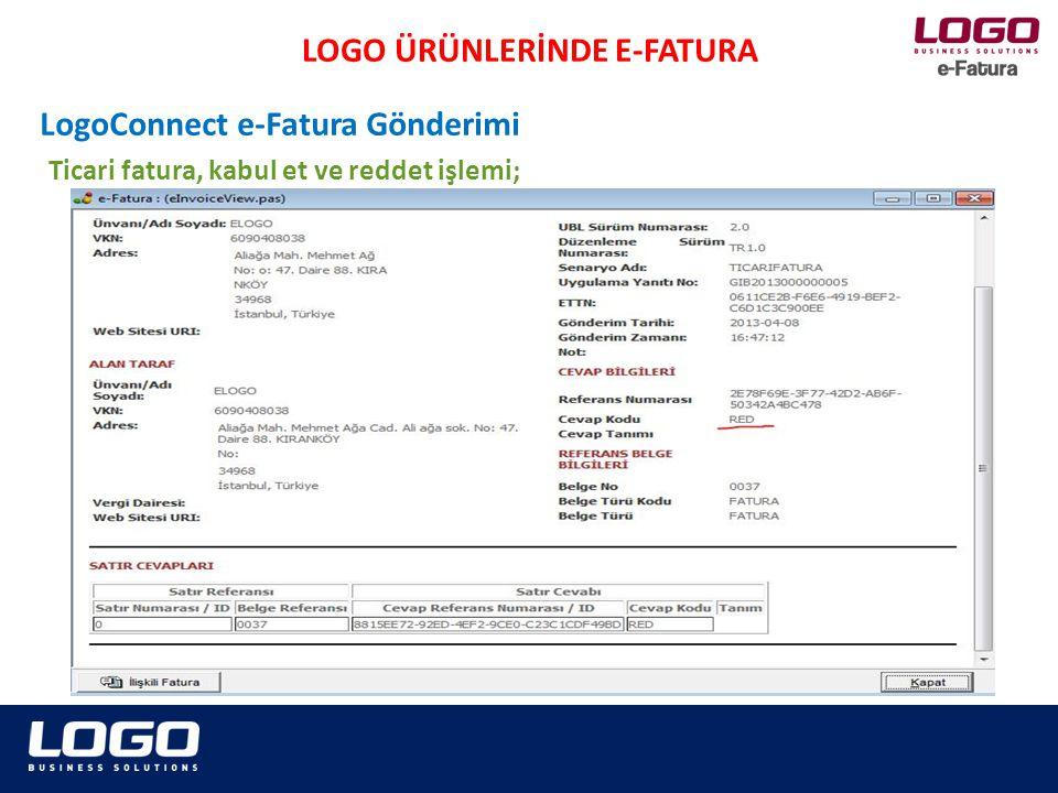 LOGO ÜRÜNLERİNDE E-FATURA LogoConnect e-Fatura Gönderimi Ticari fatura, kabul et ve reddet işlemi;
