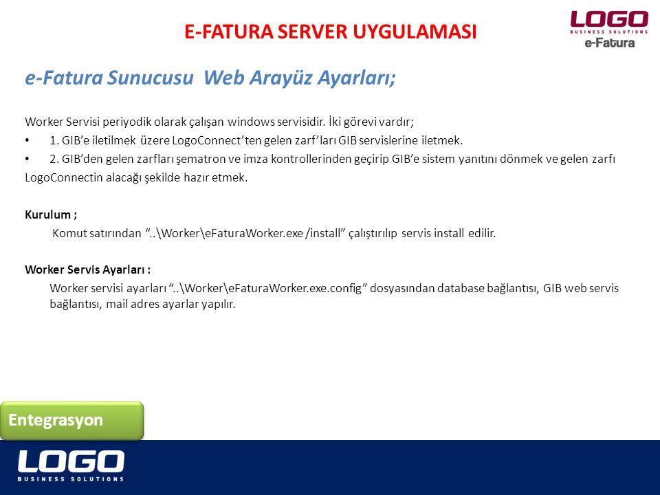 Entegrasyon E-FATURA SERVER UYGULAMASI e-Fatura Sunucusu Web Arayüz Ayarları; İnstall : efaturaworker.exe /i ya da efaturaworker.exe /install Uninstall : efaturaworker.exe /u ya da efaturaworker.exe /uninstall