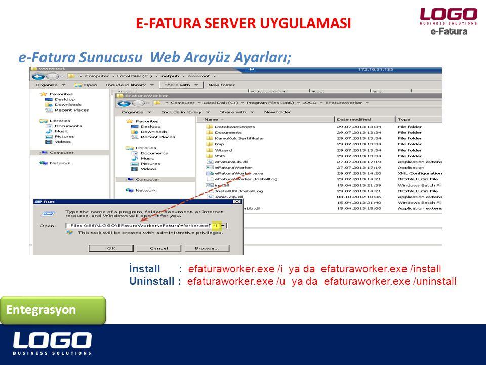 Entegrasyon E-FATURA SERVER UYGULAMASI e-Fatura Sunucusu Web Arayüz Ayarları; İnstall : efaturaworker.exe /i ya da efaturaworker.exe /install Uninstal