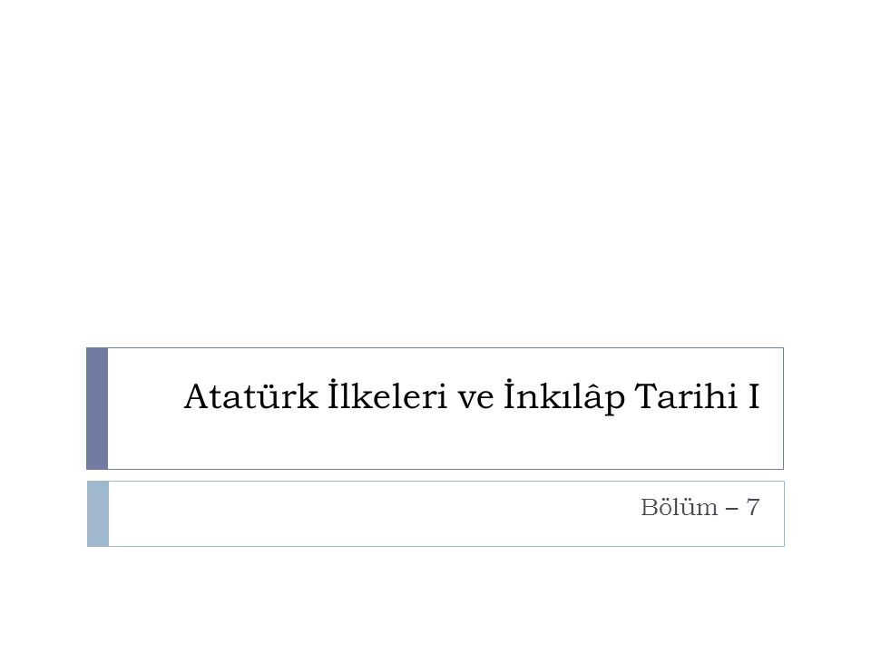 Atatürk İlkeleri ve İnkılâp Tarihi I Bölüm – 7