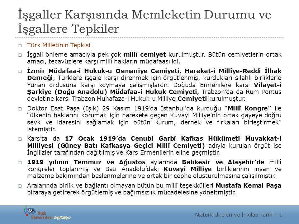 İşgaller Karşısında Memleketin Durumu ve İşgallere Tepkiler  Türk Milletinin Tepkisi  İşgali önleme amacıyla pek çok millî cemiyet kurulmuştur. Bütü
