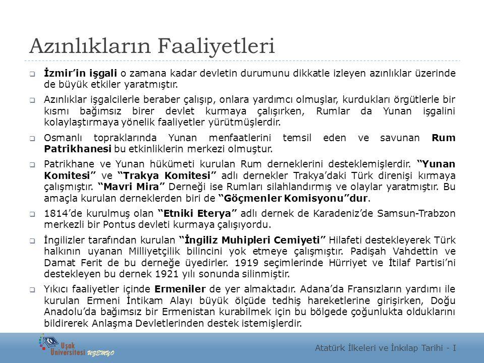 Azınlıkların Faaliyetleri  İzmir'in işgali o zamana kadar devletin durumunu dikkatle izleyen azınlıklar üzerinde de büyük etkiler yaratmıştır.  Azın