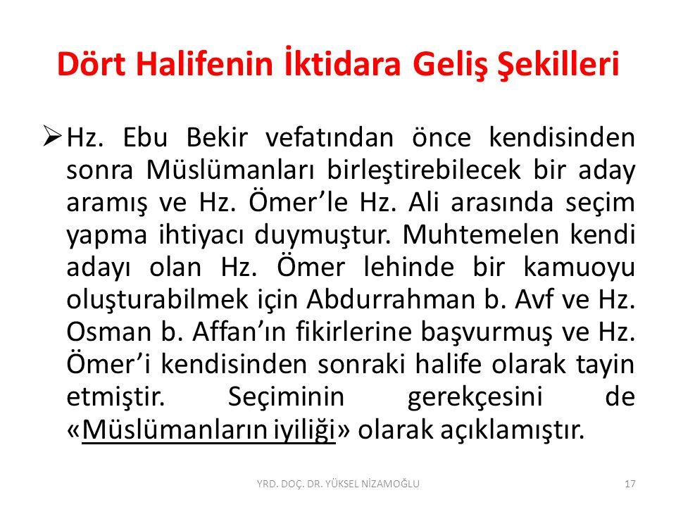 Dört Halifenin İktidara Geliş Şekilleri  Hz. Ebu Bekir vefatından önce kendisinden sonra Müslümanları birleştirebilecek bir aday aramış ve Hz. Ömer'l