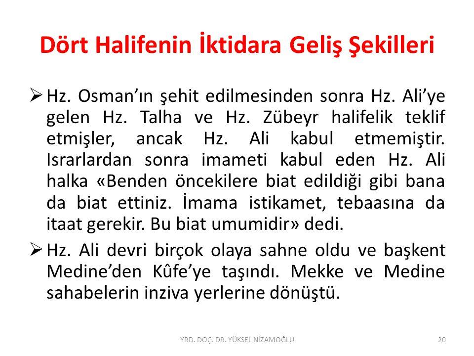 Dört Halifenin İktidara Geliş Şekilleri  Hz. Osman'ın şehit edilmesinden sonra Hz. Ali'ye gelen Hz. Talha ve Hz. Zübeyr halifelik teklif etmişler, an