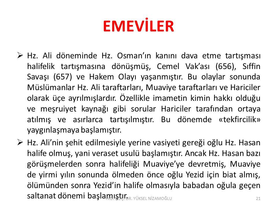 EMEVİLER  Hz. Ali döneminde Hz. Osman'ın kanını dava etme tartışması halifelik tartışmasına dönüşmüş, Cemel Vak'ası (656), Sıffin Savaşı (657) ve Hak