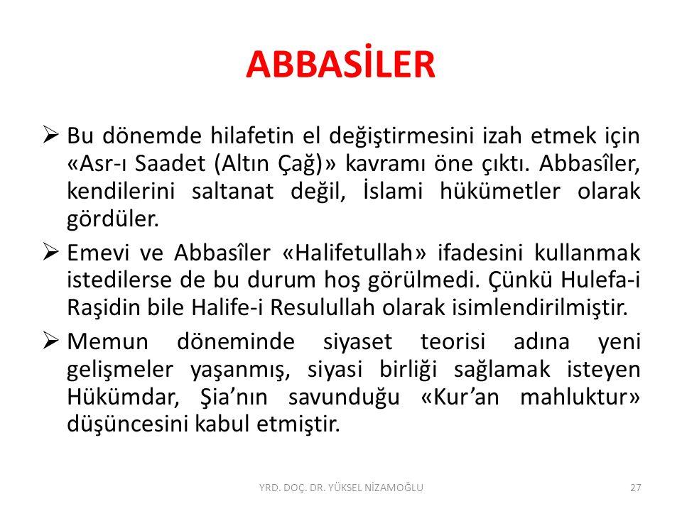 ABBASİLER  Bu dönemde hilafetin el değiştirmesini izah etmek için «Asr-ı Saadet (Altın Çağ)» kavramı öne çıktı. Abbasîler, kendilerini saltanat değil