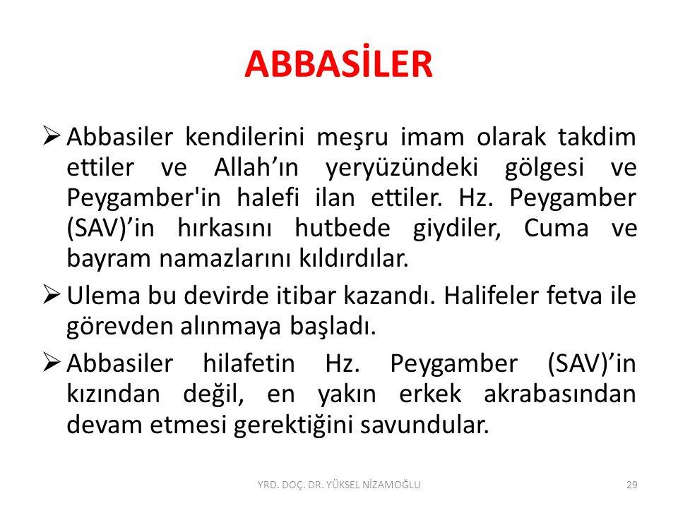 ABBASİLER  Abbasiler kendilerini meşru imam olarak takdim ettiler ve Allah'ın yeryüzündeki gölgesi ve Peygamber'in halefi ilan ettiler. Hz. Peygamber
