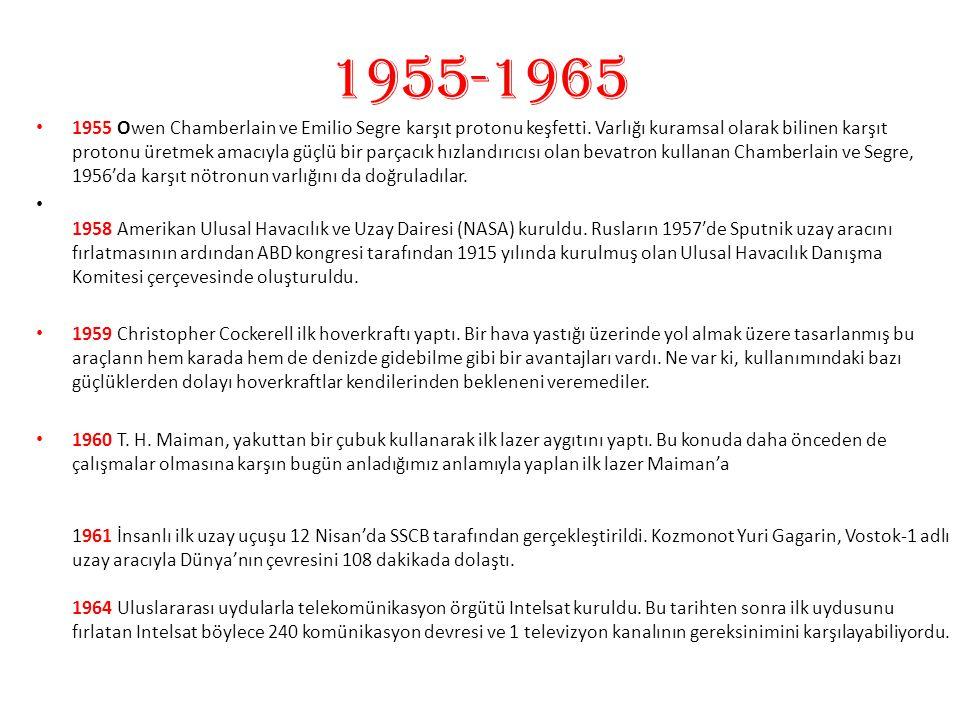 1955-1965 1955 Owen Chamberlain ve Emilio Segre karşıt protonu keşfetti. Varlığı kuramsal olarak bilinen karşıt protonu üretmek amacıyla güçlü bir par