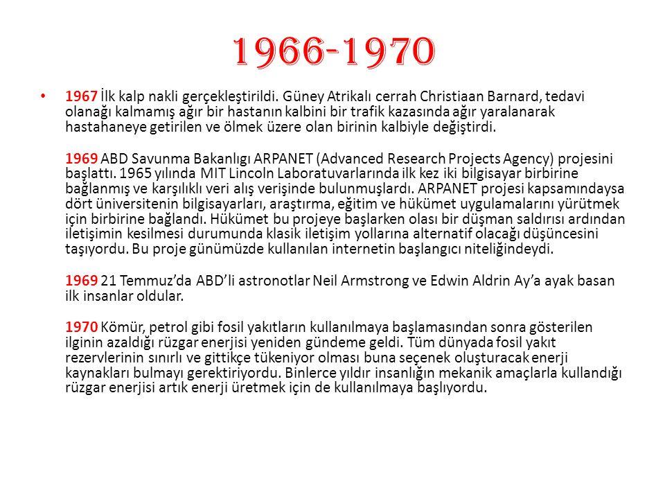 1966-1970 1967 İlk kalp nakli gerçekleştirildi. Güney Atrikalı cerrah Christiaan Barnard, tedavi olanağı kalmamış ağır bir hastanın kalbini bir trafik