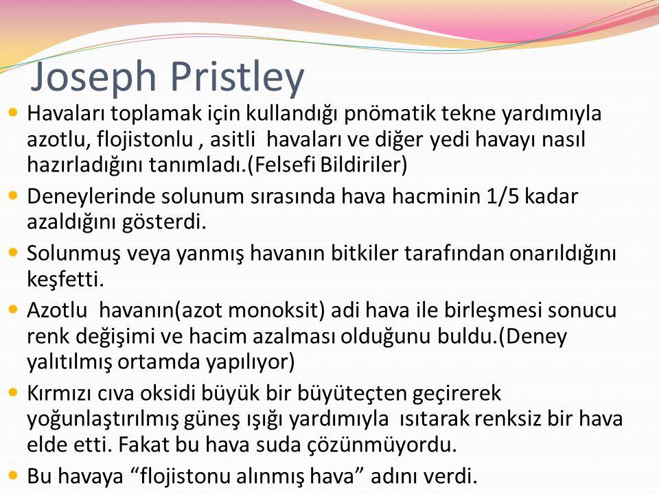 Joseph Pristley Havaları toplamak için kullandığı pnömatik tekne yardımıyla azotlu, flojistonlu, asitli havaları ve diğer yedi havayı nasıl hazırladığ