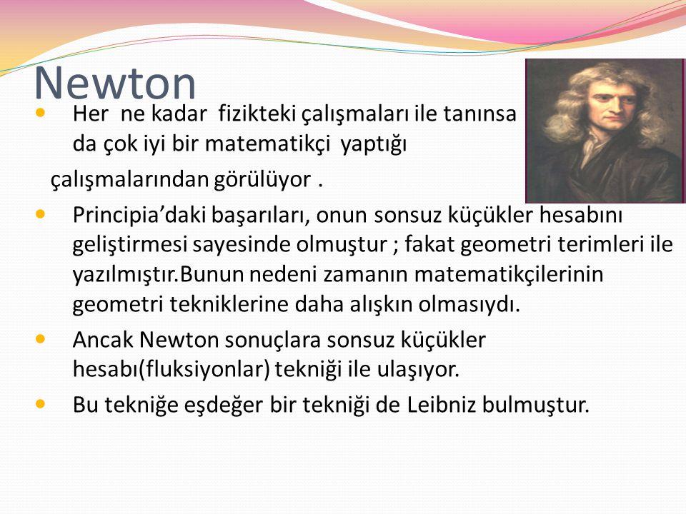 Newton Her ne kadar fizikteki çalışmaları ile tanınsa t da çok iyi bir matematikçi yaptığı çalışmalarından görülüyor. Principia'daki başarıları, onun