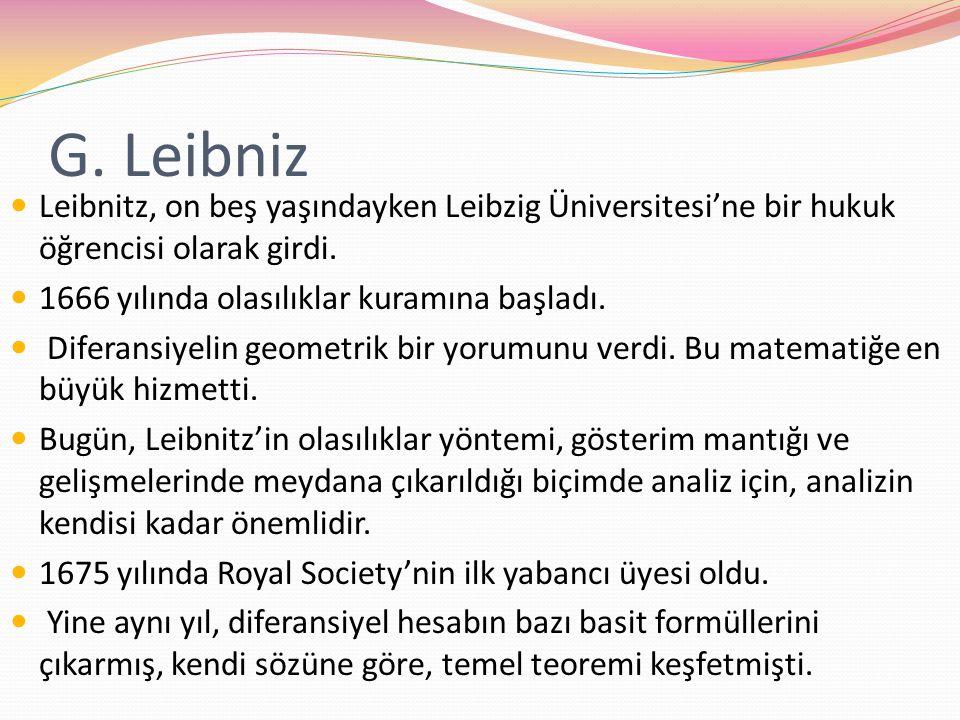 G. Leibniz Leibnitz, on beş yaşındayken Leibzig Üniversitesi'ne bir hukuk öğrencisi olarak girdi. 1666 yılında olasılıklar kuramına başladı. Diferansi