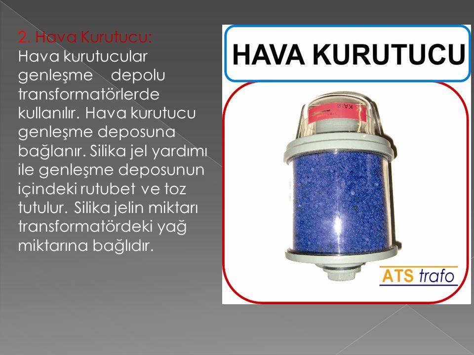 2.Hava Kurutucu: Hava kurutucular genleşme depolu transformatörlerde kullanılır.