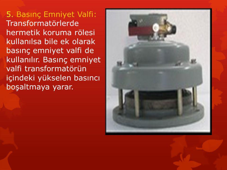 5. Basınç Emniyet Valfi: Transformatörlerde hermetik koruma rölesi kullanılsa bile ek olarak basınç emniyet valfi de kullanılır. Basınç emniyet valfi