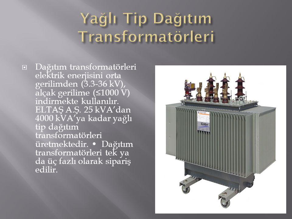  Dağıtım transformatörleri elektrik enerjisini orta gerilimden (3.3-36 kV), alçak gerilime (≤1000 V) indirmekte kullanılır. ELTAŞ A.Ş. 25 kVA'dan 400