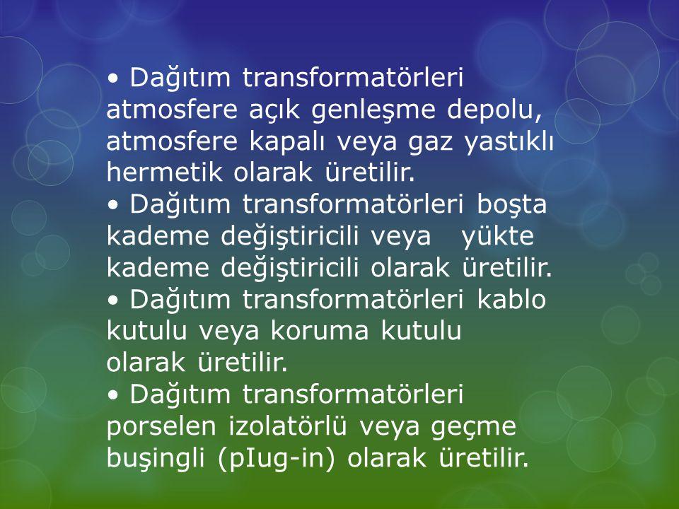 Dağıtım transformatörleri atmosfere açık genleşme depolu, atmosfere kapalı veya gaz yastıklı hermetik olarak üretilir.