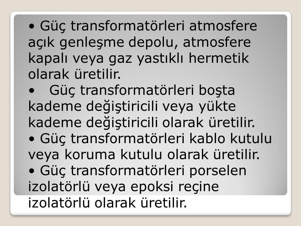 Güç transformatörleri atmosfere açık genleşme depolu, atmosfere kapalı veya gaz yastıklı hermetik olarak üretilir. Güç transformatörleri boşta kademe