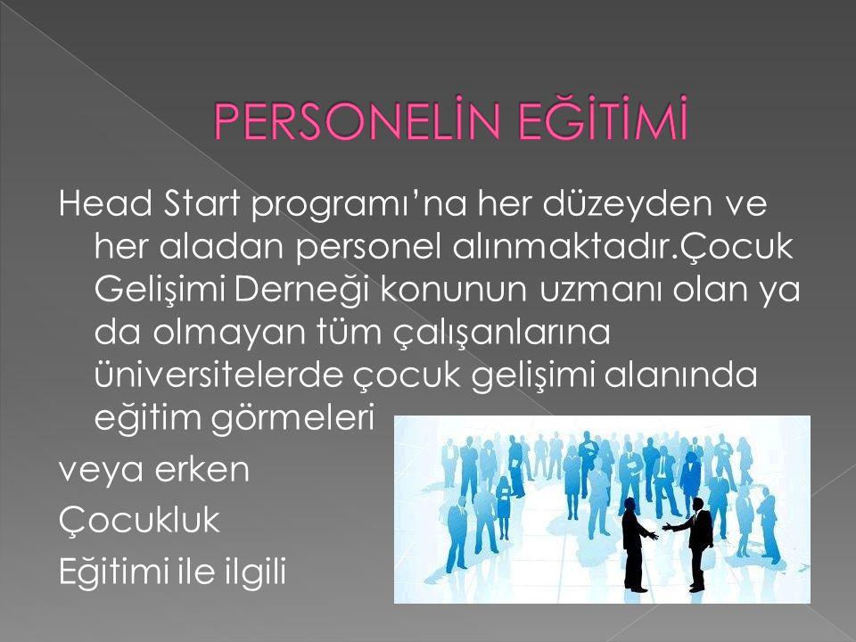 Head Start programı'na her düzeyden ve her aladan personel alınmaktadır.Çocuk Gelişimi Derneği konunun uzmanı olan ya da olmayan tüm çalışanlarına üni