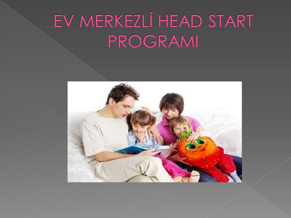 Head Start ebeveyni çocuğun gelişimini etkileyen birinci faktör evi ise çocuğun ilk uyarıcı ortamı olarak görmektedir.Ev merkezli programlarda kurum merkezli programlarda olduğu gibi beslenme,sağlık,psikolojik ve sosyal hizmetler vardır ve bu hizmetlerin bazıları beslenme sağlık gibi ailenin evine kadar ulaşmaktadır.Ev merkezli programlarda da çocuğun tüm gelişim alanlarında aileye yardım edilebilmektedir.Ç.ocuğun gelişimini destekleyecek araç gereçler sağlanır.Eğitimci haftada bir veya gerekirse iki kez eve gider aileye yardımcı kartlar, etkinlikler bırakır.