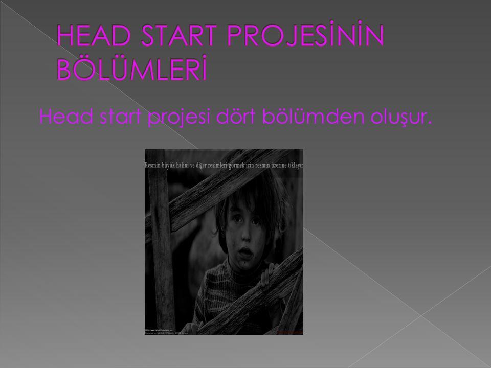 Head start projesi dört bölümden oluşur.