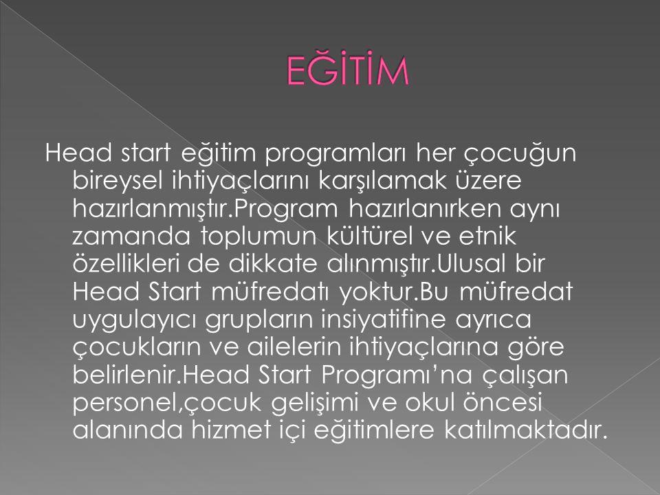 Head start eğitim programları her çocuğun bireysel ihtiyaçlarını karşılamak üzere hazırlanmıştır.Program hazırlanırken aynı zamanda toplumun kültürel