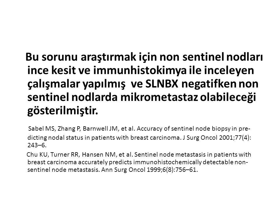 Bu sorunu araştırmak için non sentinel nodları ince kesit ve immunhistokimya ile inceleyen çalışmalar yapılmış ve SLNBX negatifken non sentinel nodlar