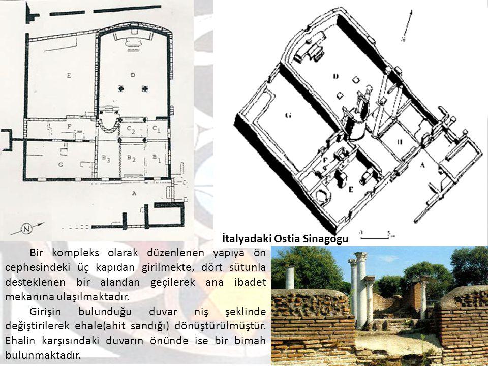 İtalyadaki Ostia Sinagogu Bir kompleks olarak düzenlenen yapıya ön cephesindeki üç kapıdan girilmekte, dört sütunla desteklenen bir alandan geçilerek