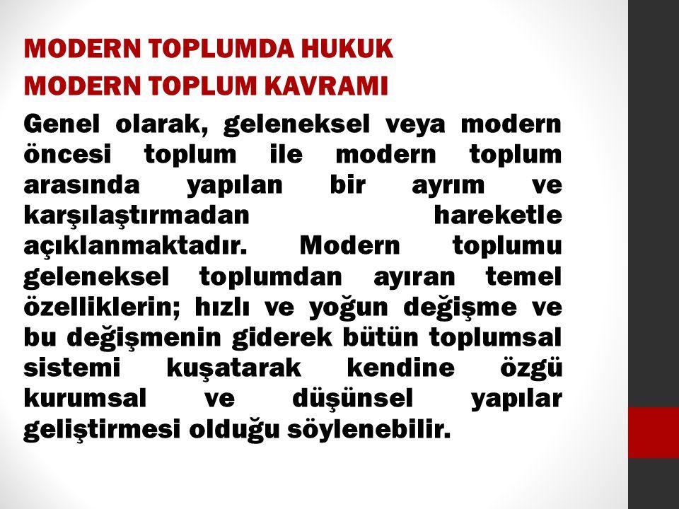 MODERN TOPLUMDA HUKUK MODERN TOPLUM KAVRAMI Genel olarak, geleneksel veya modern öncesi toplum ile modern toplum arasında yapılan bir ayrım ve karşıla