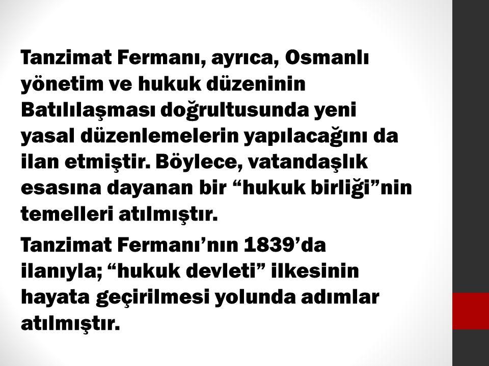 Tanzimat Fermanı, ayrıca, Osmanlı yönetim ve hukuk düzeninin Batılılaşması doğrultusunda yeni yasal düzenlemelerin yapılacağını da ilan etmiştir. Böyl