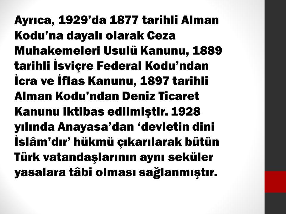 Ayrıca, 1929'da 1877 tarihli Alman Kodu'na dayalı olarak Ceza Muhakemeleri Usulü Kanunu, 1889 tarihli İsviçre Federal Kodu'ndan İcra ve İflas Kanunu,