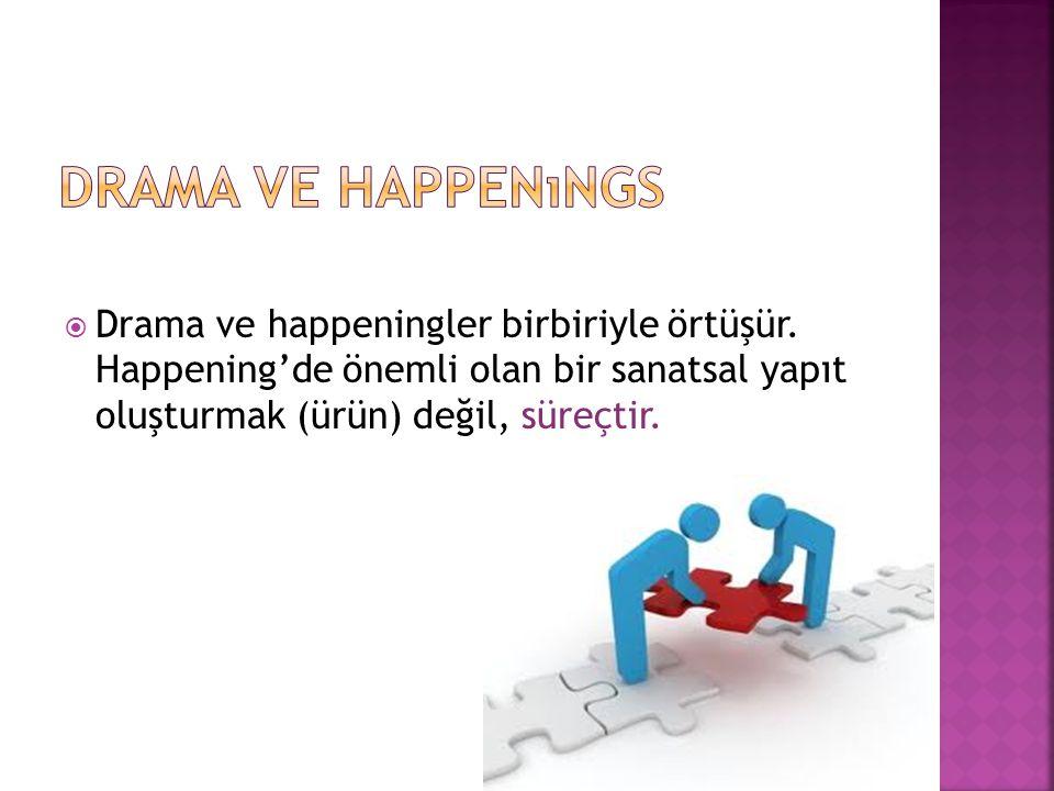  Drama ve happeningler birbiriyle örtüşür.