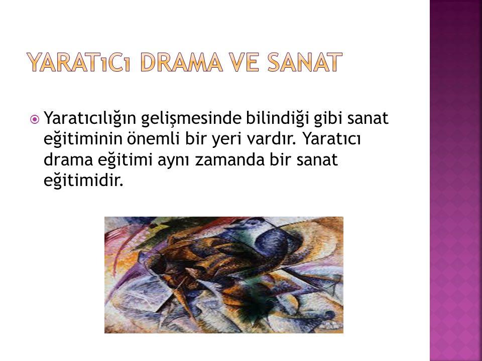  Yaratıcılığın gelişmesinde bilindiği gibi sanat eğitiminin önemli bir yeri vardır. Yaratıcı drama eğitimi aynı zamanda bir sanat eğitimidir.