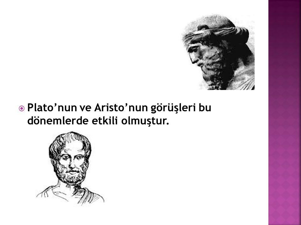  Plato'nun ve Aristo'nun görüşleri bu dönemlerde etkili olmuştur.