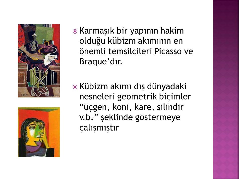  Karmaşık bir yapının hakim olduğu kübizm akımının en önemli temsilcileri Picasso ve Braque'dır.  Kübizm akımı dış dünyadaki nesneleri geometrik biç